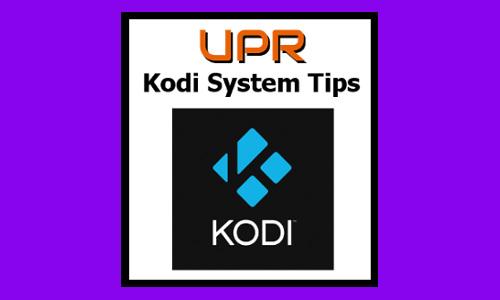UPR Presents Kodi Tips